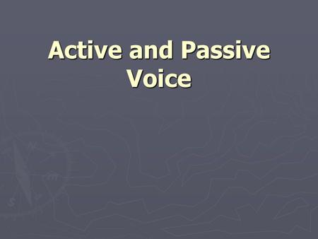 Active and Passive Voice. Active Voice ► In sentences written in active voice, the subject performs the action expressed in the verb; the subject acts.