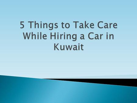 Hiring a car in Kuwait is one of the most tedious task as you will always feel confused on which company to rely upon. There are different car rental.