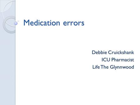 Medication errors Debbie Cruickshank ICU Pharmacist Life The Glynnwood.