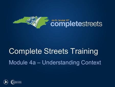 Complete Streets Training Module 4a – Understanding Context.