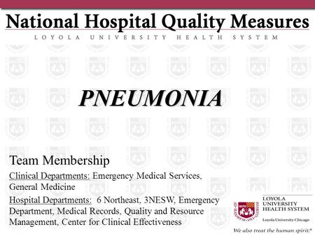 PNEUMONIA Team Membership Clinical Departments: Emergency Medical Services, General Medicine Hospital Departments: 6 Northeast, 3NESW, Emergency Department,