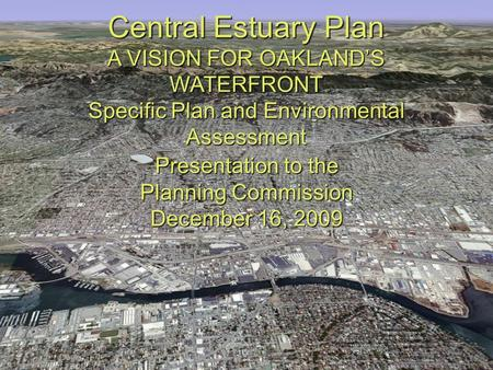 C ENTRAL E STUARY P LAN A V ISION F OR O AKLAND'S W ATERFRONT Central Estuary Plan A VISION FOR OAKLAND'S WATERFRONT Specific Plan and Environmental Assessment.