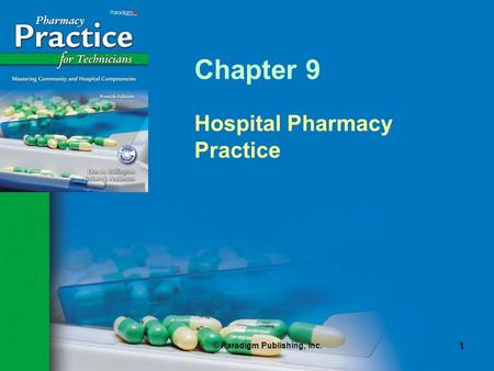 © Paradigm Publishing, Inc. 1 Chapter 9 Hospital Pharmacy Practice.