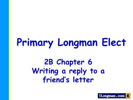 Primary Longman Elect 2B Chapter 6 Writing a reply to a friend's letter.