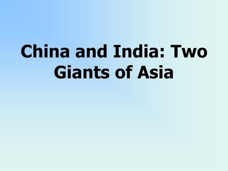 China and India: Two Giants of Asia. 10.10 Students analyze instances of nation building in the contemporary world in at least two of the following.