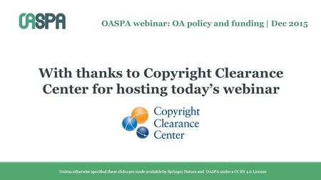 Unless otherwise specified these slides are made available by Springer Nature and OASPA under a CC BY 4.0 License OASPA webinar: OA policy and funding.