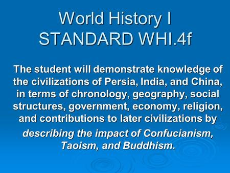 World History I STANDARD WHI.4f The student will demonstrate knowledge of the civilizations of Persia, India, and China, in terms of chronology, geography,