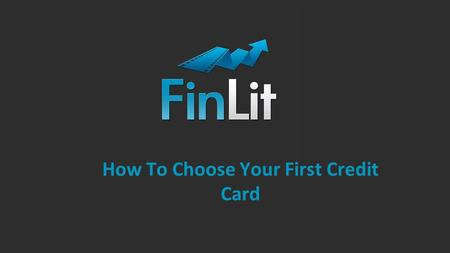 How To Choose Your First Credit Card. Do you have a credit card?