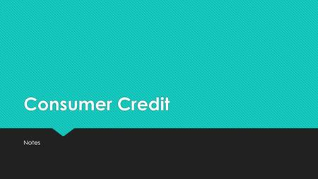Consumer Credit Notes. What is Credit?  Credit is PRIVILEDGE of using someone else's money for a given period of time.  Debtor – Person who uses credit.