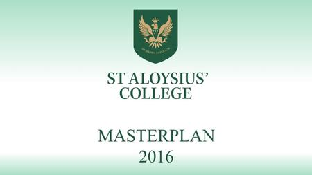 MASTERPLAN 2016. Drivers for Masterplan: There are a number of drivers determining the need for – and direction of a Masterplan covering the entire St.