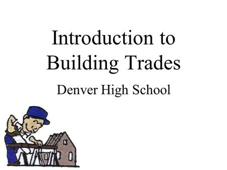 Introduction to Building Trades Denver High School.
