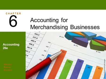 Warren Reeve Duchac Accounting 26e Accounting for Merchandising Businesses 6 C H A P T E R human/iStock/360/Getty Images.
