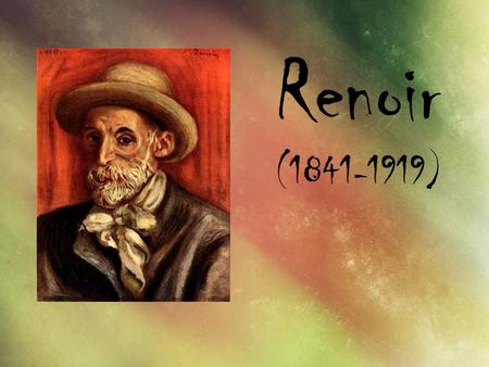 Renoir (1841-1919). Biography Pierre-Auguste Renoir (25 February 1841 – 3 December 1919) was a French artist who was a leading painter in the development.