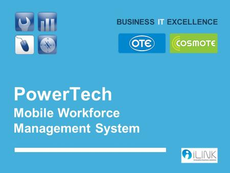PowerTech <strong>Mobile</strong> Workforce Management <strong>System</strong> BUSINESS IT EXCELLENCE.