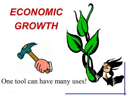 17 - 1 ECONOMIC GROWTH One tool can have many uses!