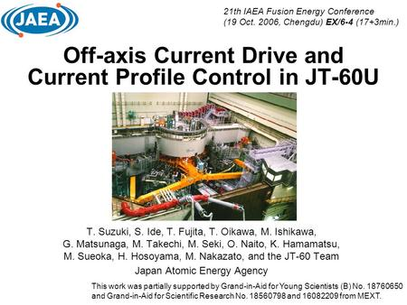 Off-axis Current Drive and Current Profile Control in JT-60U T. Suzuki, S. Ide, T. Fujita, T. Oikawa, M. Ishikawa, G. Matsunaga, M. Takechi, M. Seki, O.