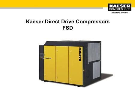 "Kaeser Direct Drive Compressors FSD.  2008 Kaeser Compressors, Inc., USA (V1.1) 2 Kaeser FSD Direct Drive Compressor ""Specifications subject to change."