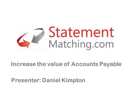 Increase the value of Accounts Payable Presenter: Daniel Kimpton.