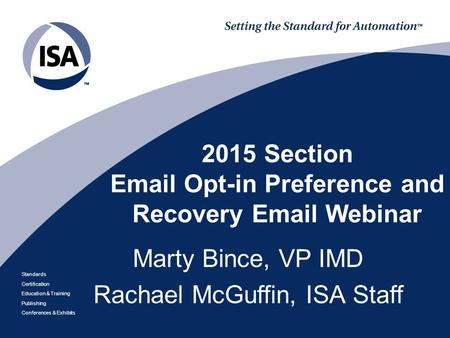 Standards Certification Education & Training Publishing Conferences & Exhibits 2015 Section Email Opt-in Preference and Recovery Email Webinar Marty Bince,