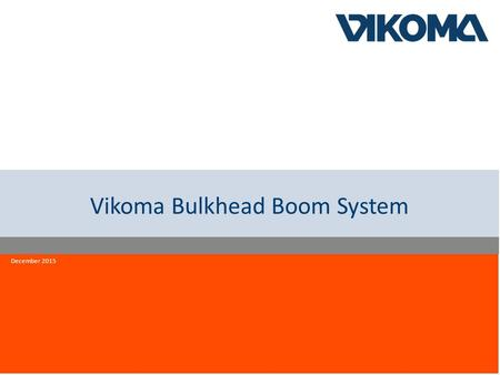 Innovation quality reliability Vikoma Bulkhead Boom System December 2015.