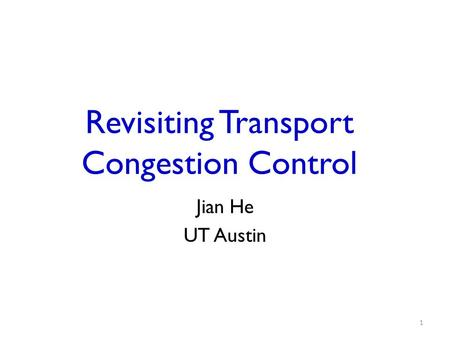 Revisiting Transport Congestion Control Jian He UT Austin 1.