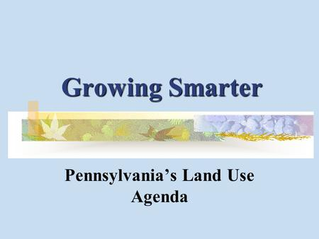 Growing Smarter Pennsylvania's Land Use Agenda. Percent of Land Developed in Pennsylvania Source: Natural Resources Conservation Service, U.S. Department.