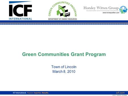Green Communities Grant Program Town of Lincoln March 8, 2010 icfi.com © 2006 ICF International. All rights reserved.