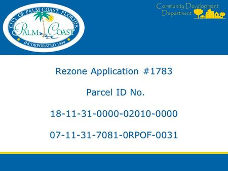 Community Development Department Rezone Application #1783 Parcel ID No. 18-11-31-0000-02010-0000 07-11-31-7081-0RPOF-0031.