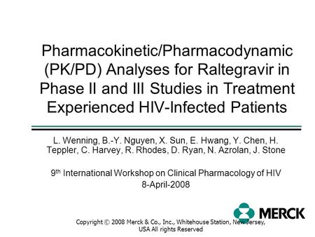 Copyright © 2008 Merck & Co., Inc., Whitehouse Station, New Jersey, USA All rights Reserved Pharmacokinetic/Pharmacodynamic (PK/PD) Analyses for Raltegravir.