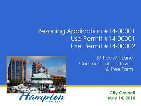 Rezoning Application #14-00001 Use Permit #14-00001 Use Permit #14-00002 City Council May 14, 2014 57 Tide Mill Lane Communications Tower & Tree Farm.