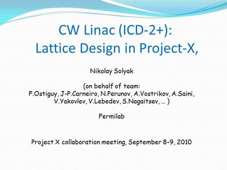 CW Linac (ICD-2+): Lattice Design in Project-X, Nikolay Solyak (on behalf of team: F.Ostiguy, J-P.Carneiro, N.Perunov, A.Vostrikov, A.Saini, V.Yakovlev,