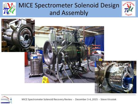 MICE Spectrometer Solenoid Recovery Review - December 3-4, 2015 - Steve Virostek MICE Spectrometer Solenoid Design and Assembly.