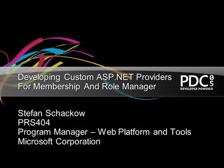 Developing Custom ASP.NET Providers For Membership And Role Manager Stefan Schackow PRS404 Program Manager – Web Platform and Tools Microsoft Corporation.