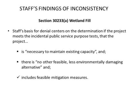 STAFF'S FINDINGS OF INCONSISTENCY Section 30233(a) Wetland Fill Staff's basis for denial centers on the determination if the project meets the incidental.