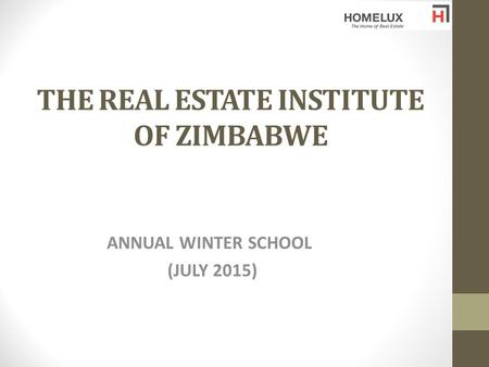 THE REAL ESTATE INSTITUTE OF ZIMBABWE ANNUAL WINTER SCHOOL (JULY 2015) (JULY 2015)