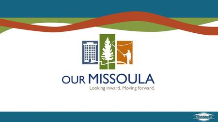 Highlights  Describe Our Missoula Growth Policy Project  Relationship to Rattlesnake Neighborhood Plan  Next Steps.