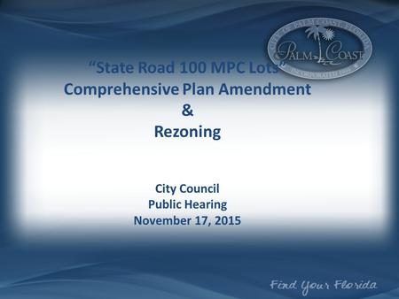 """State Road 100 MPC Lots"" Comprehensive Plan Amendment & Rezoning City Council Public Hearing November 17, 2015."