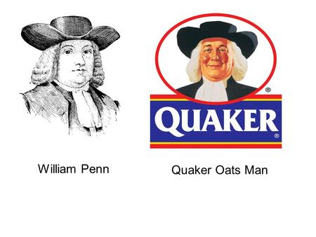 William Penn Quaker Oats Man. The Quakers The Society of Friends Called Quakers because George Fox, their founder, had warned his persecutors they would.