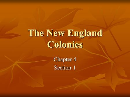 The New England Colonies Chapter 4 Section 1. The Puritans Leave England for Massachusetts The Puritans lead the migration to Massachusetts in the 1630's.