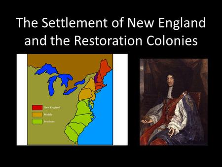The Settlement of New England and the Restoration Colonies.