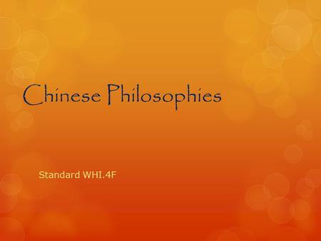 Chinese Philosophies Standard WHI.4F. Chinese Philosophies Confucianism Daoism (Taoism) Legalism.