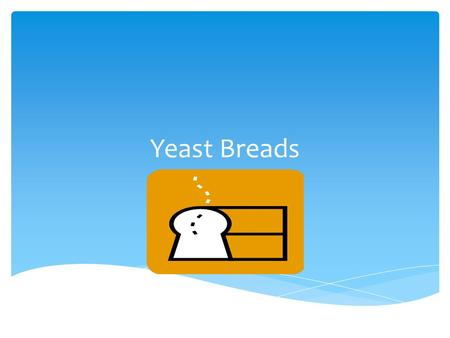 Yeast Breads.  Use a scale to measure ingredients whenever possible.  Scales give a more accurate measurement, giving a more consistent outcome Scale.