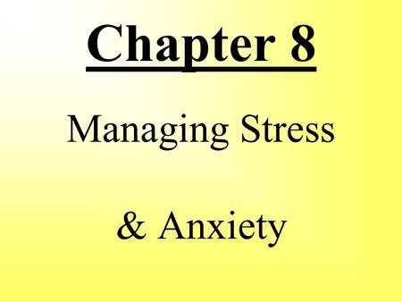 Chapter 8 Managing Stress & Anxiety. Lesson 1 – Effects Of Stress Lesson 2 – Managing Stress Lesson 3 – Anxiety & Teen Depression.