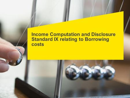 Income Computation and Disclosure Standard IX relating to Borrowing costs.