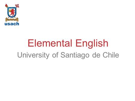 University of Santiago de Chile Elemental English.