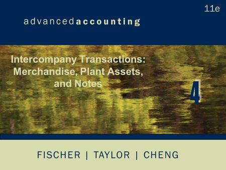 FISCHER | TAYLOR | CHENG Intercompany Transactions: Merchandise, Plant Assets, and Notes.