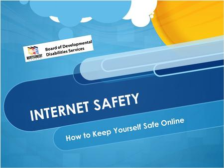 INTERNET SAFETY How to Keep Yourself Safe Online.