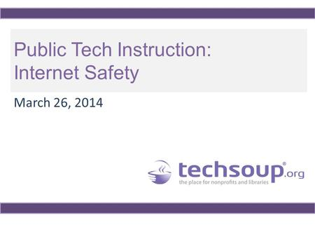 Public Tech Instruction: Internet Safety March 26, 2014.
