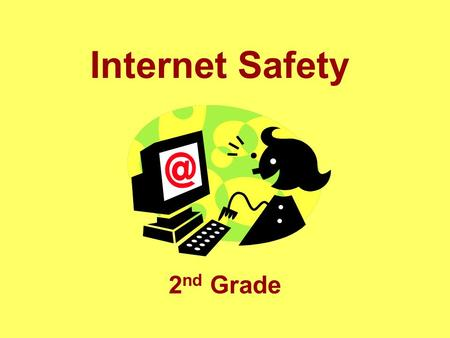 Internet Safety 2 nd Grade. Review What is Cyberspace and how do we get there? How do we communicate in the community we actually live in? What is one.