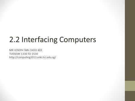 2.2 Interfacing Computers MR JOSEPH TAN CHOO KEE TUESDAY 1330 TO 1530